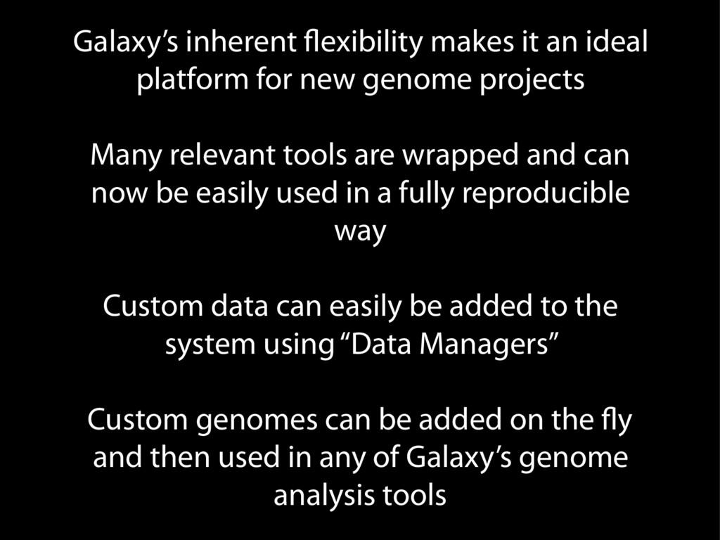 Galaxy's inherent flexibility makes it an ideal...