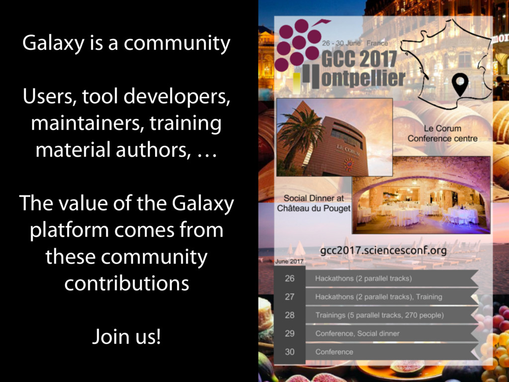 Galaxy is a community Users, tool developers, m...