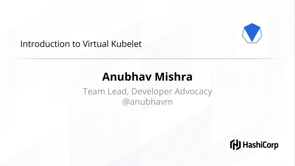 Introduction to Virtual Kubelet Anubhav Mishra ...