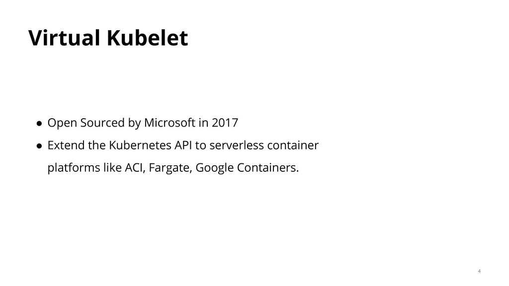 Virtual Kubelet ● Open Sourced by Microsoft in ...