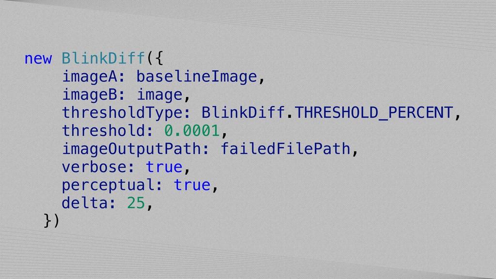 new BlinkDiff({ imageA: baselineImage, imageB: ...
