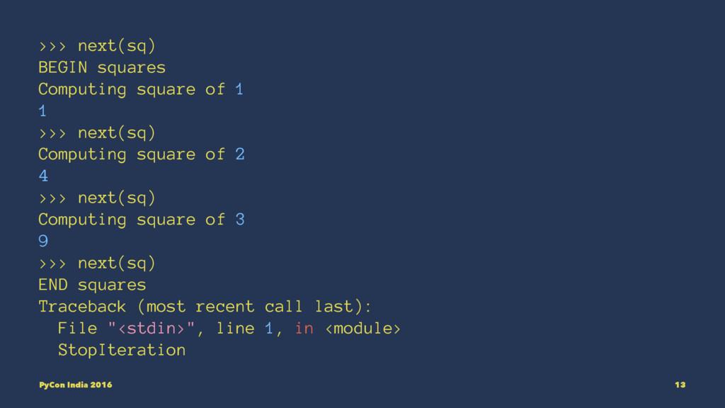 >>> next(sq) BEGIN squares Computing square of ...