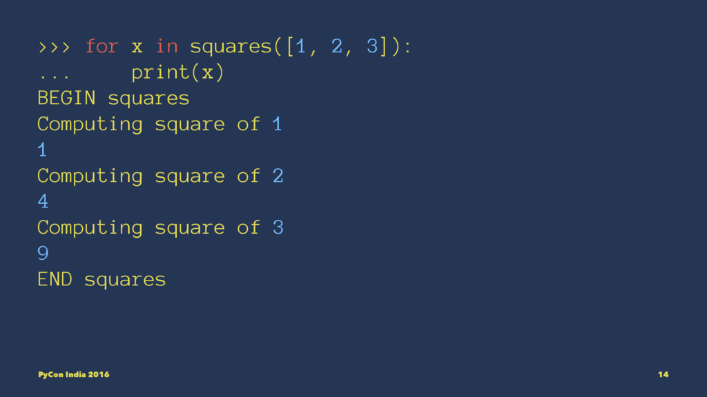 >>> for x in squares([1, 2, 3]): ... print(x) B...
