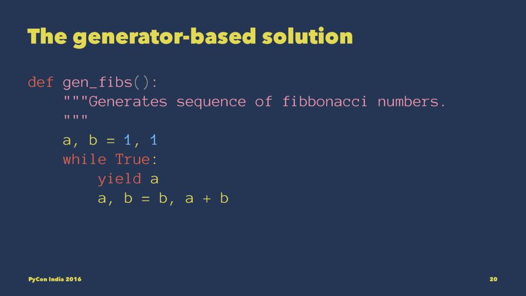 "The generator-based solution def gen_fibs(): """"..."