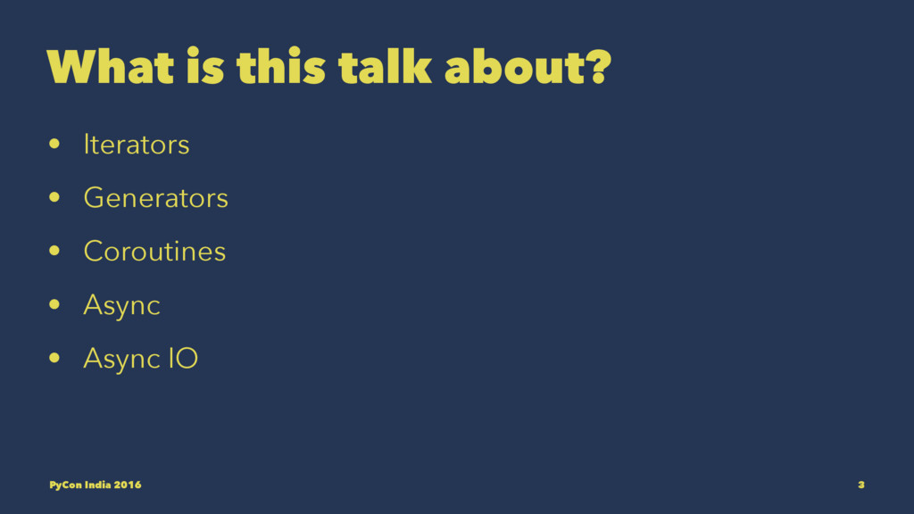 What is this talk about? • Iterators • Generato...