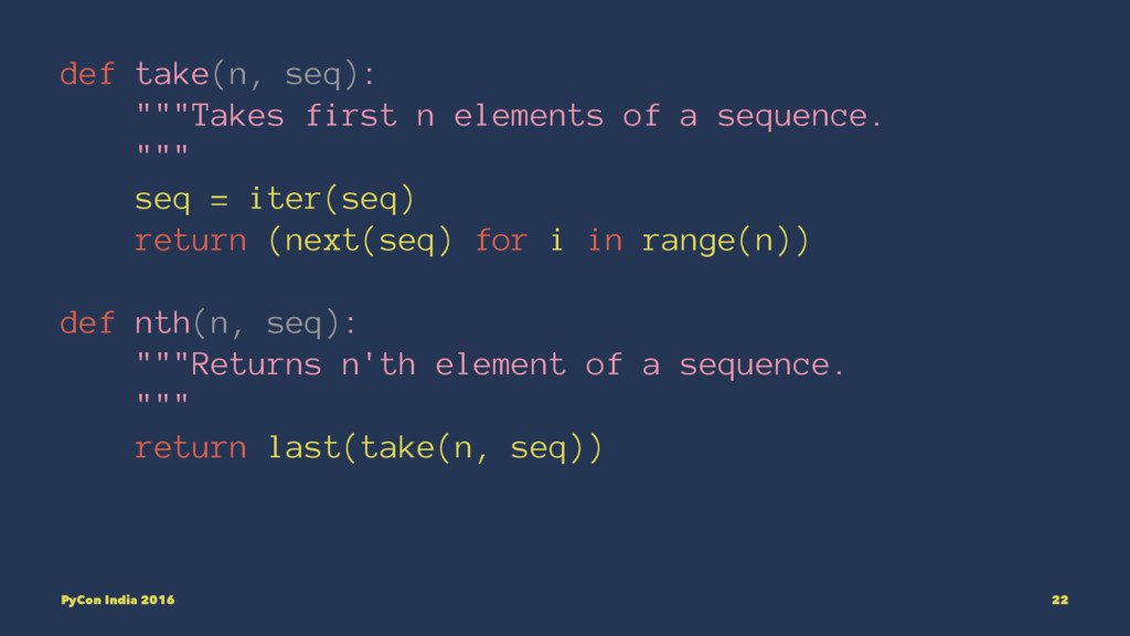 "def take(n, seq): """"""Takes first n elements of ..."