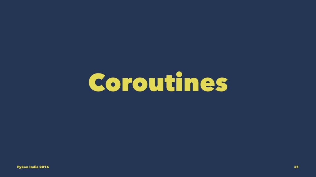 Coroutines PyCon India 2016 31