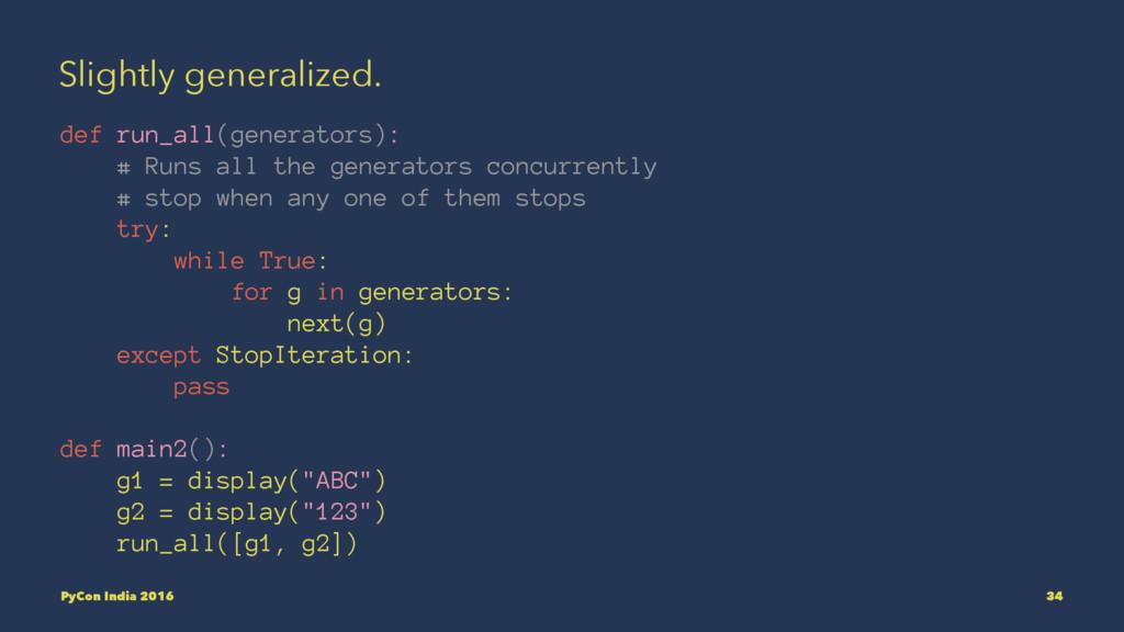 Slightly generalized. def run_all(generators): ...
