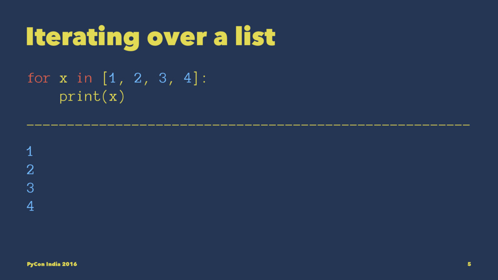 Iterating over a list for x in [1, 2, 3, 4]: pr...