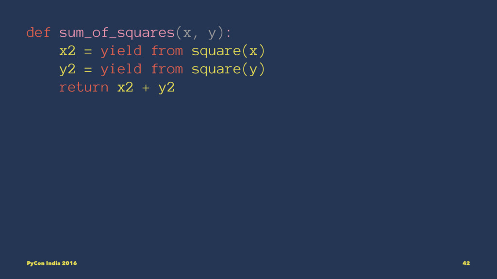 def sum_of_squares(x, y): x2 = yield from squar...