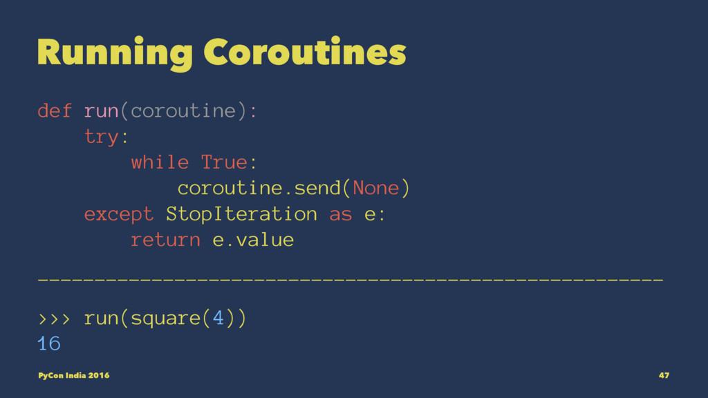 Running Coroutines def run(coroutine): try: whi...