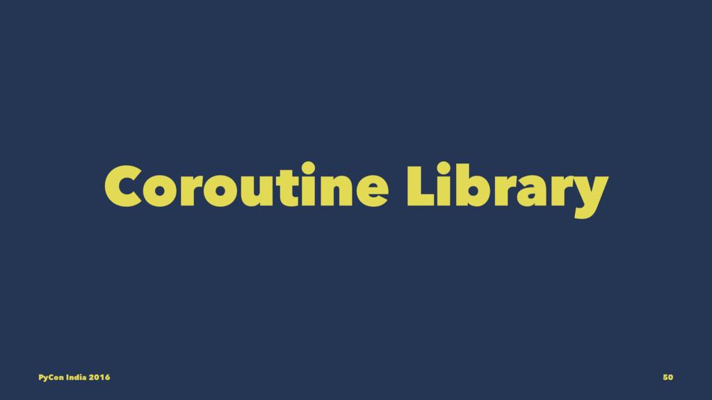 Coroutine Library PyCon India 2016 50