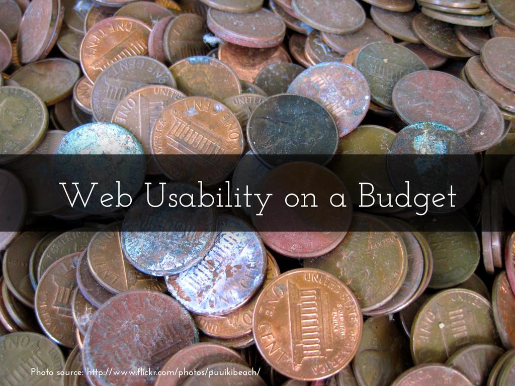 Web Usability on a Budget Photo source: http://...