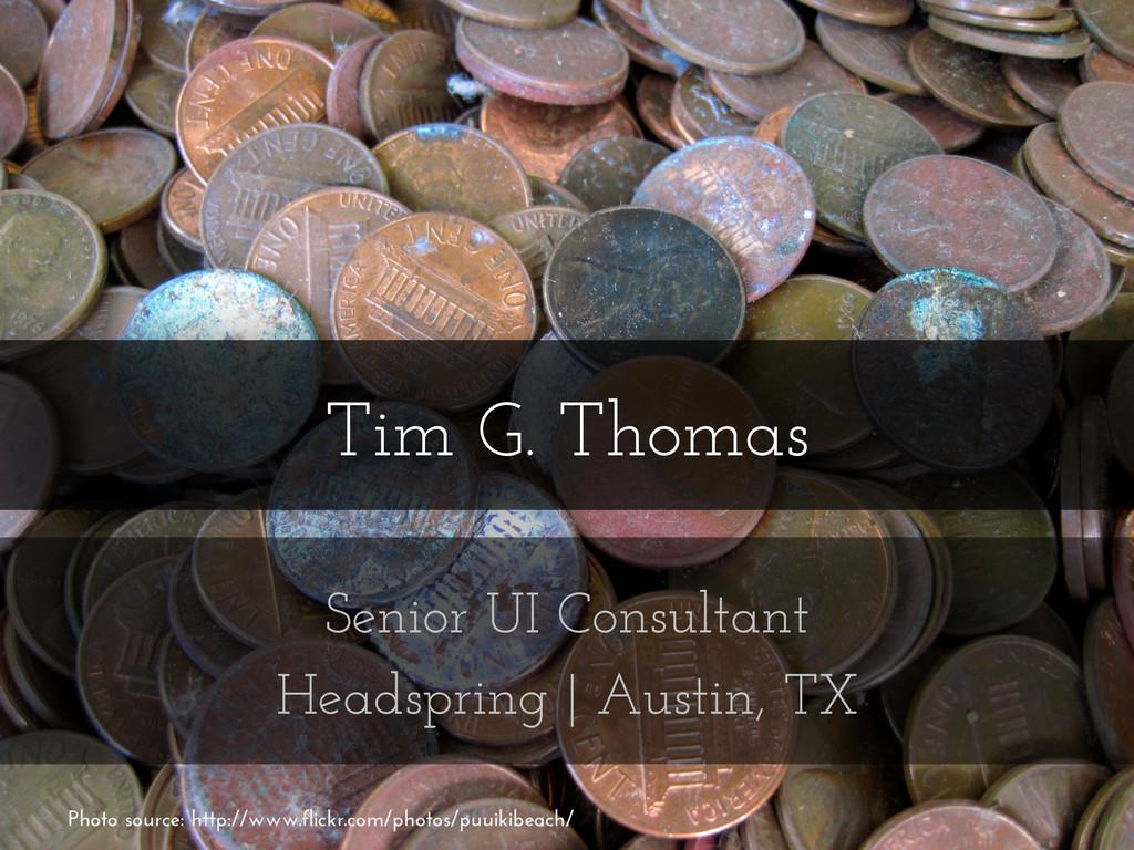 Tim G. Thomas Senior UI Consultant Headspring  ...