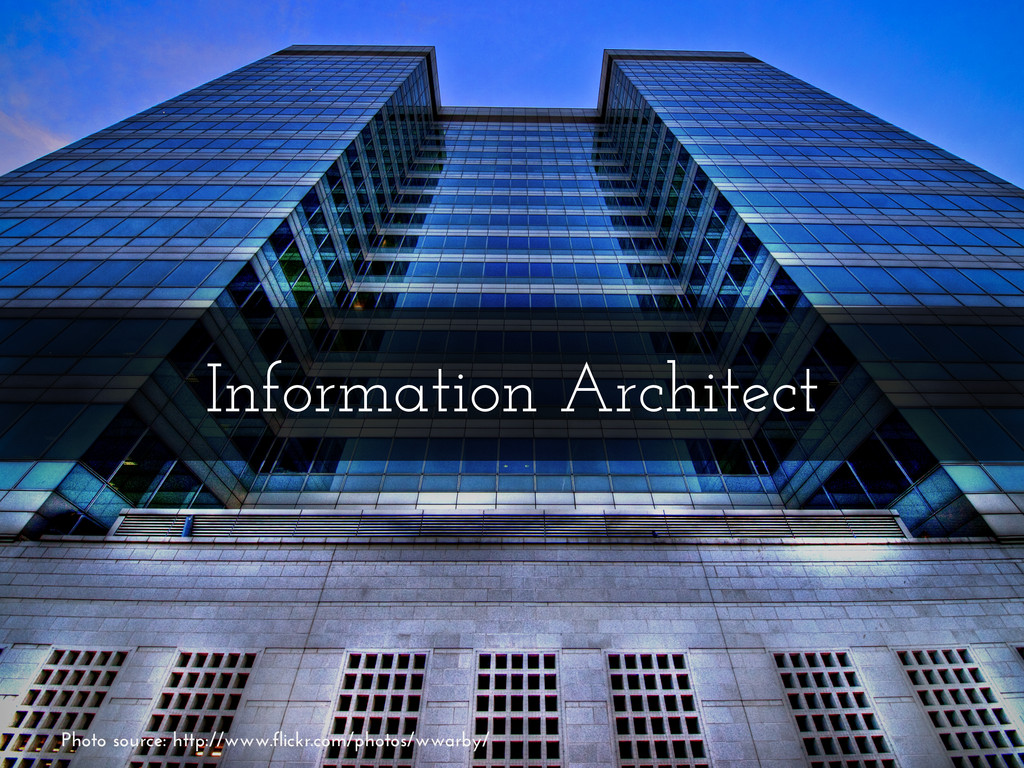 Information Architect Photo source: http://www....