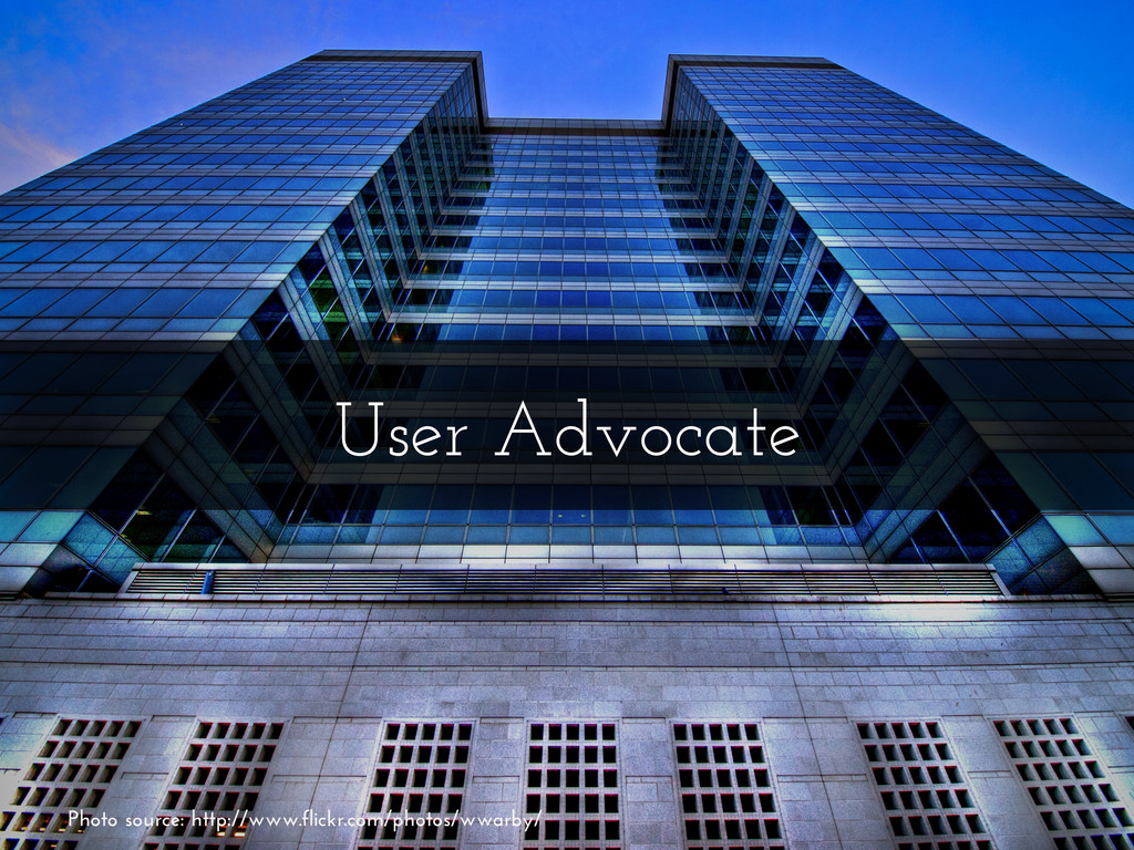 User Advocate Photo source: http://www.flickr.c...