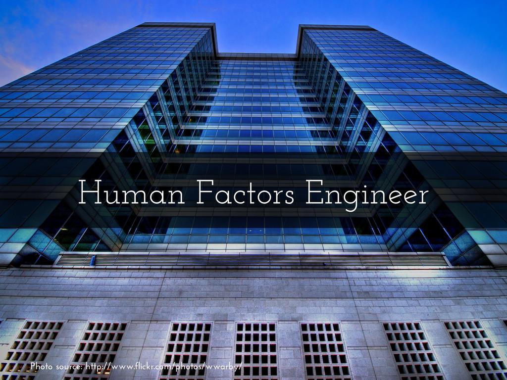 Human Factors Engineer Photo source: http://www...