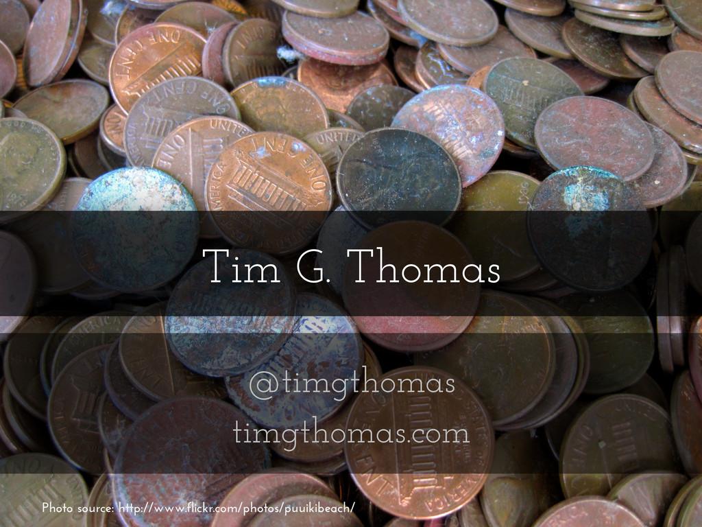 Tim G. Thomas @timgthomas timgthomas.com Photo ...