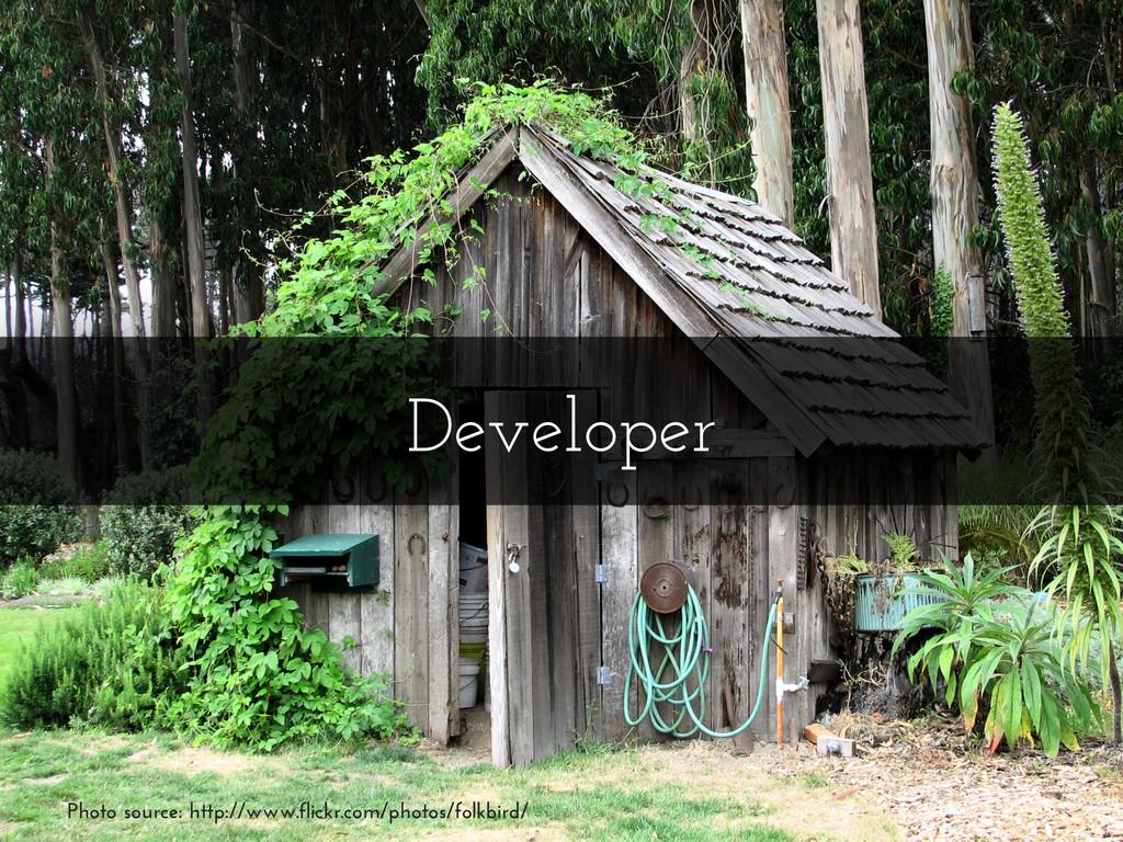 Developer Photo source: http://www.flickr.com/p...