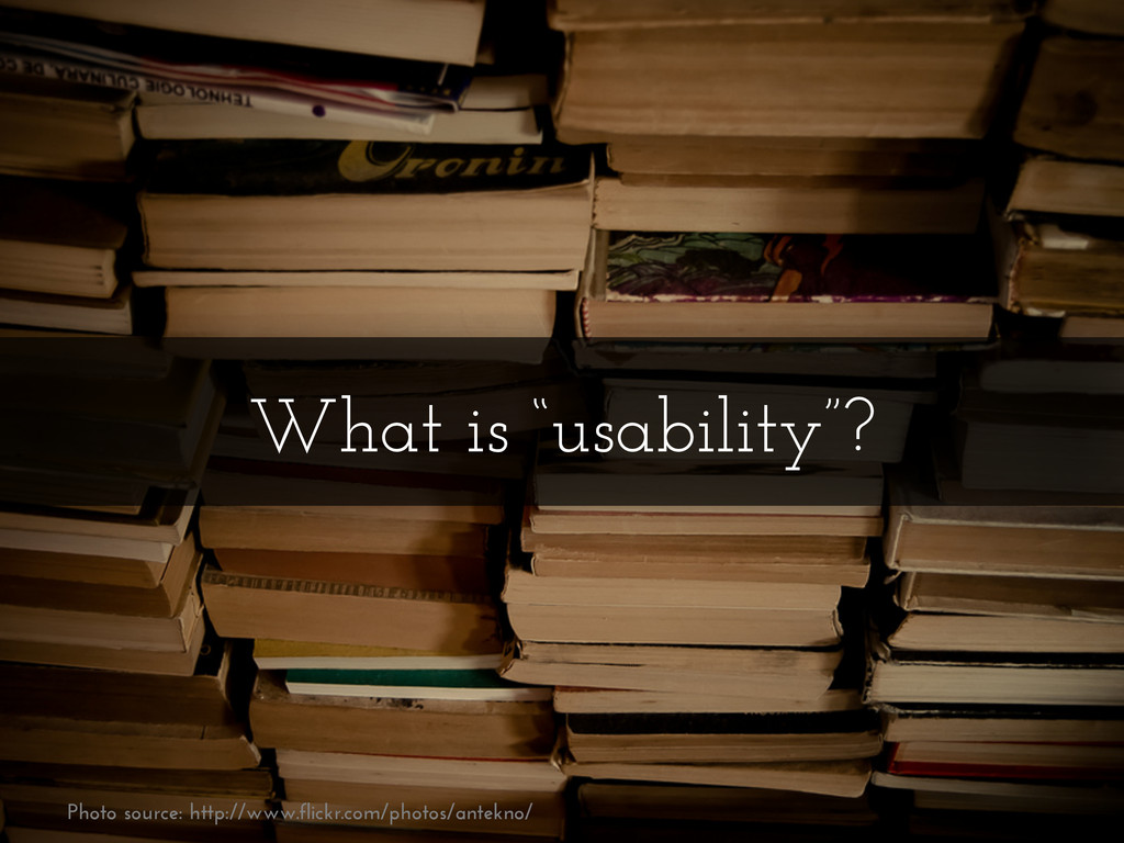 """What is """"usability""""? Photo source: http://www.f..."""