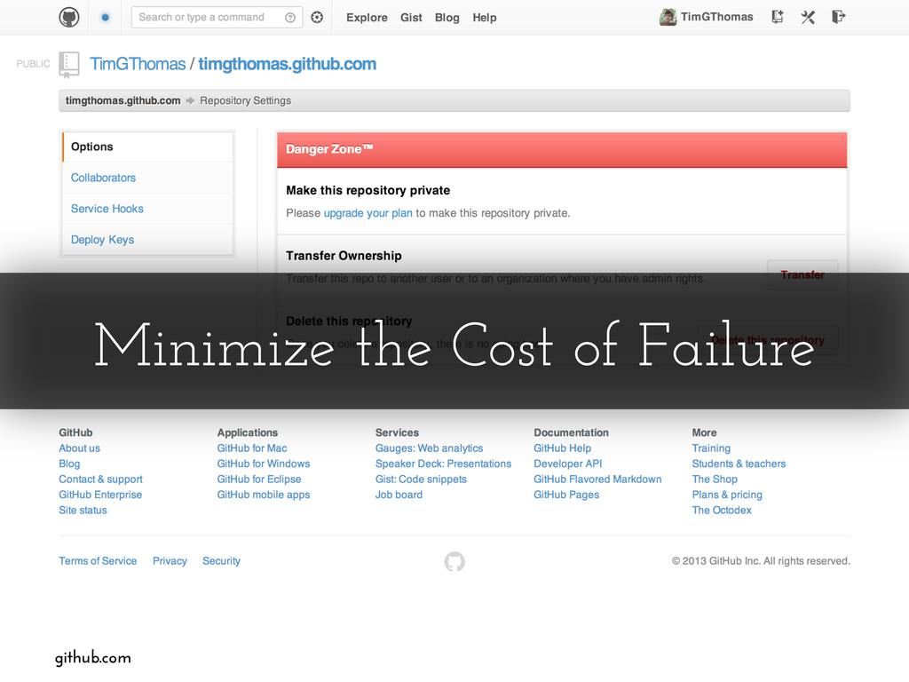 Minimize the Cost of Failure github.com