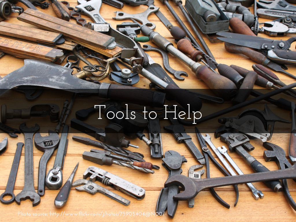 Tools to Help Photo source: http://www.flickr.c...