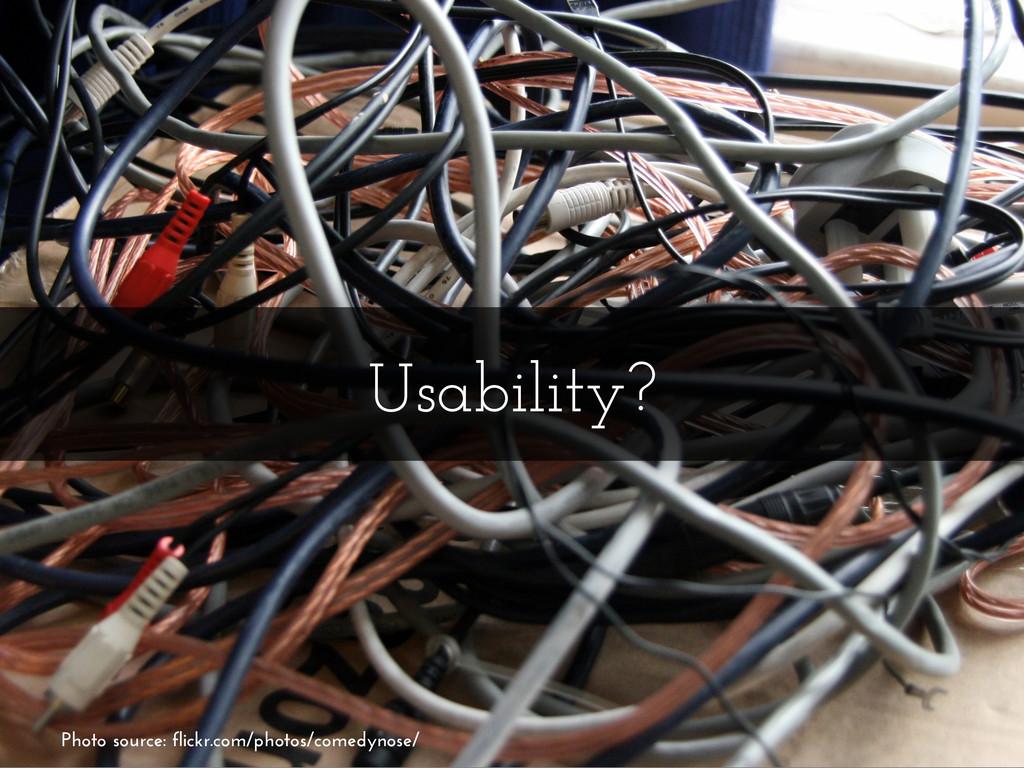 Usability? Photo source: flickr.com/photos/come...