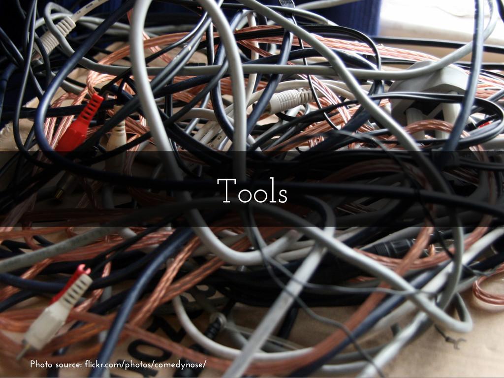 Tools Photo source: flickr.com/photos/comedynos...