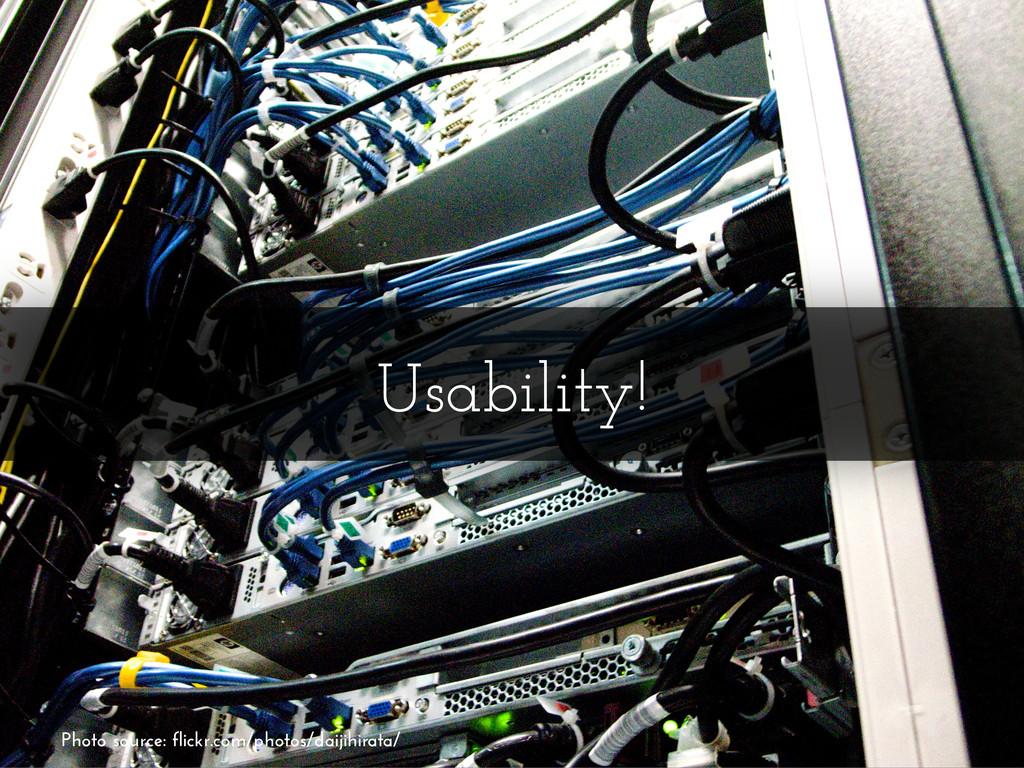 Usability! Photo source: flickr.com/photos/daij...