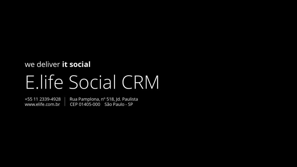 we deliver it social E.life Social CRM +55 11 2...