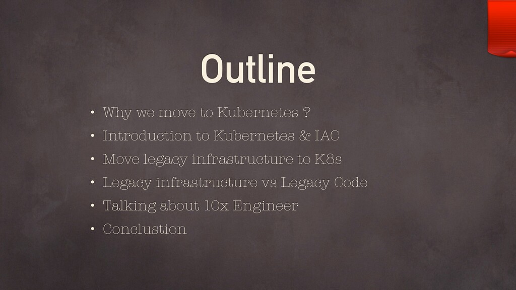 Outline • Why we move to Kubernetes ? • Introdu...