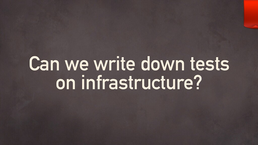 Can we write down tests on infrastructure?