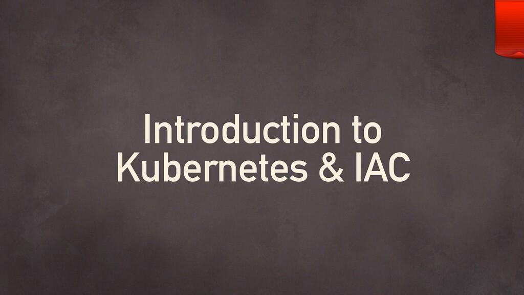 Introduction to Kubernetes & IAC