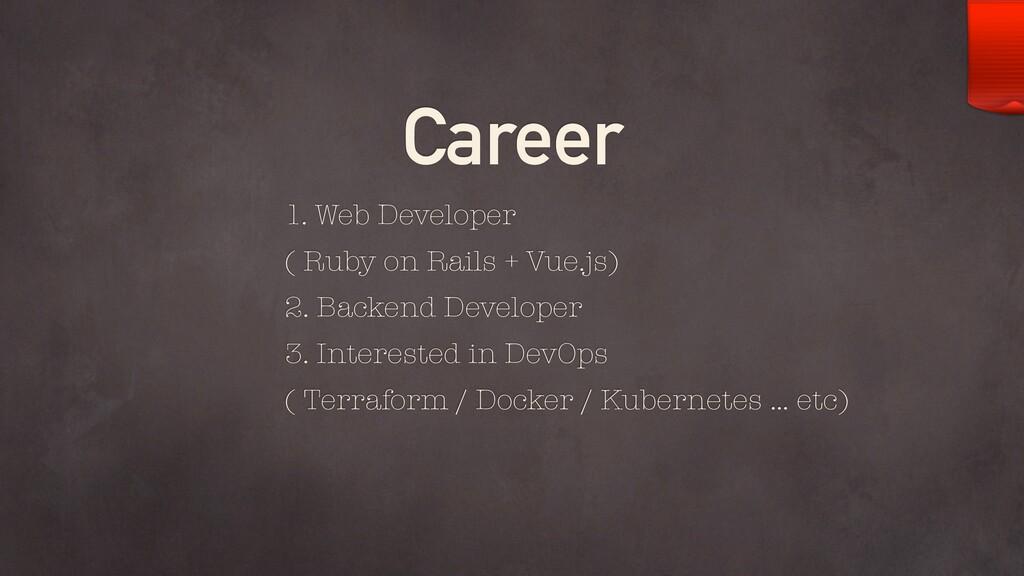 Career 1. Web Developer  ( Ruby on Rails + Vue...