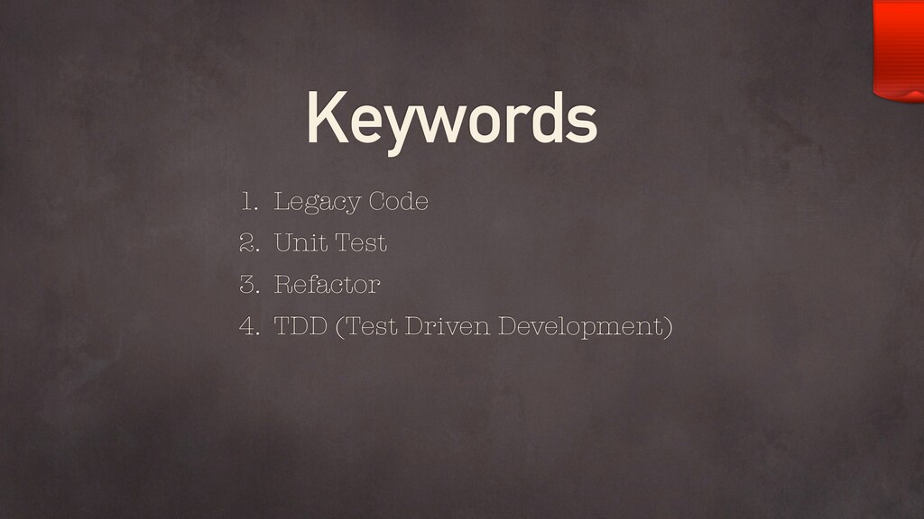 Keywords 1. Legacy Code 2. Unit Test 3. Refacto...
