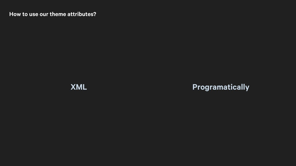XML Programatically How to use our theme attrib...
