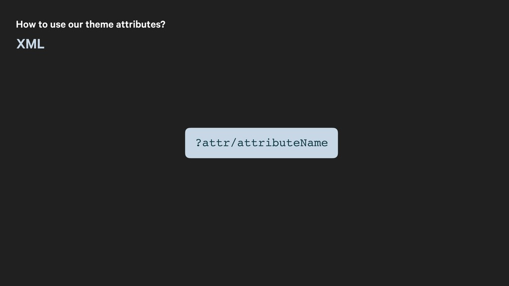 How to use our theme attributes? XML ?attr/attr...