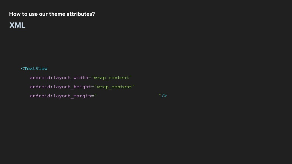 How to use our theme attributes? XML <TextView ...
