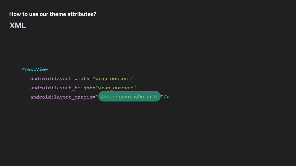 How to use our theme attributes? XML spacingDef...