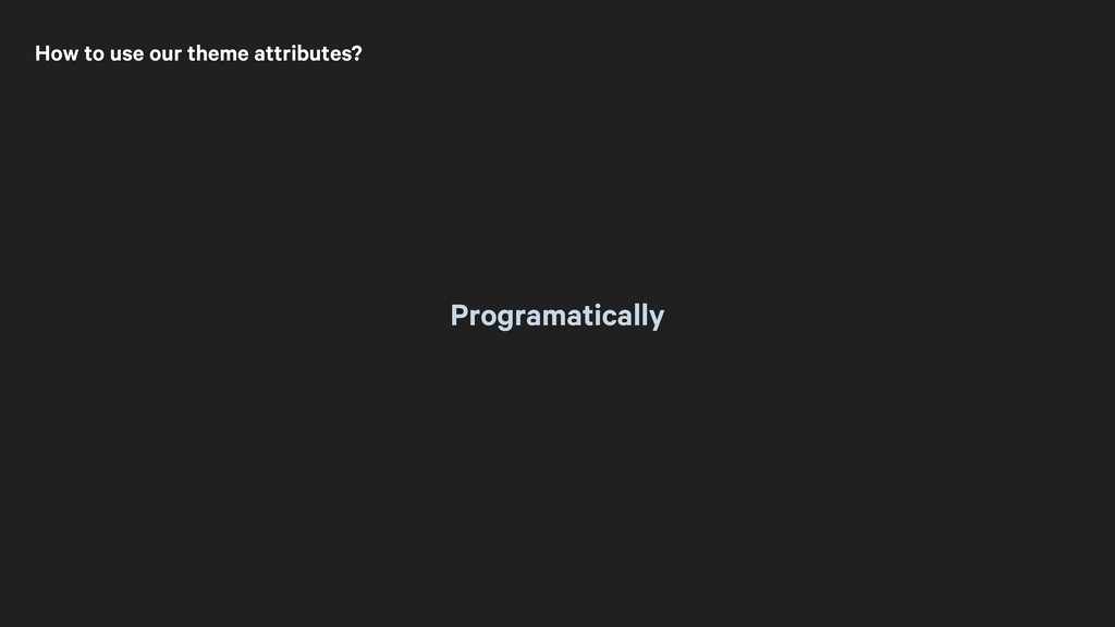 How to use our theme attributes? Programatically