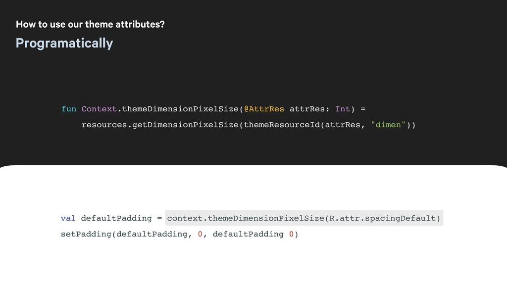 How to use our theme attributes? Programaticall...