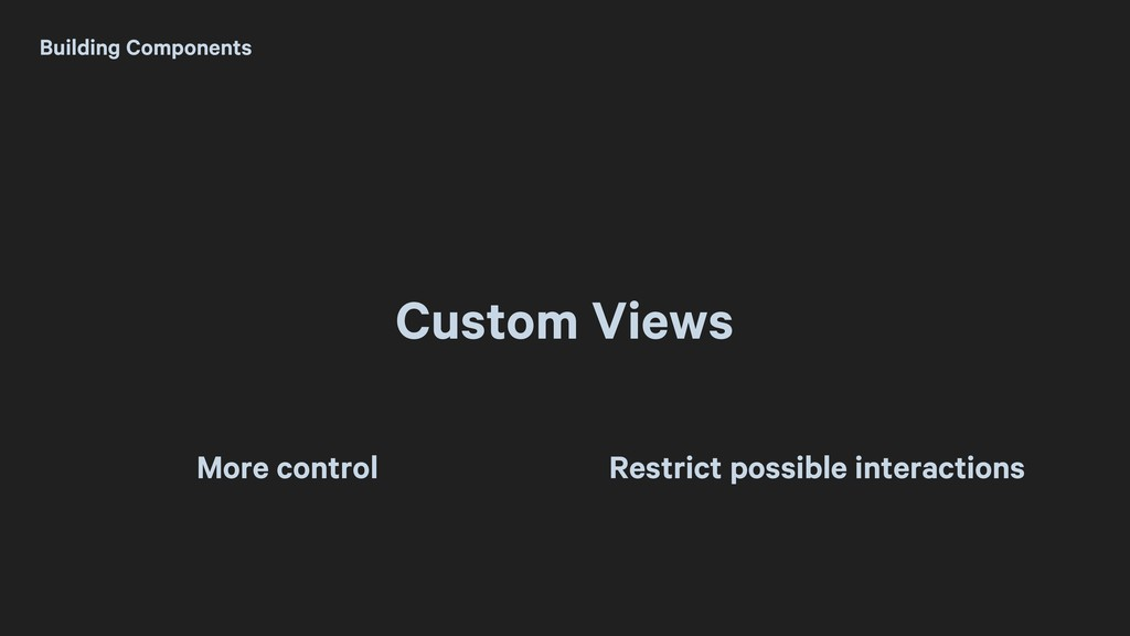Custom Views Building Components More control R...