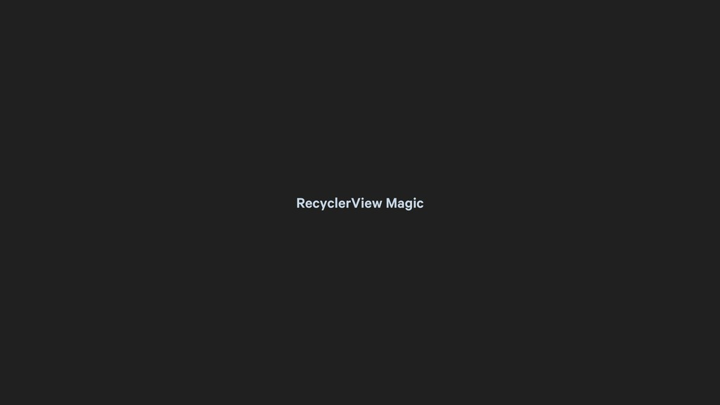 RecyclerView Magic