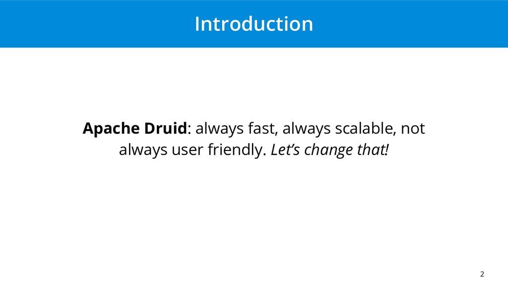 Introduction Apache Druid: always fast, always ...