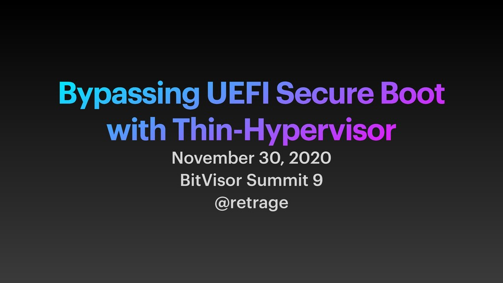 Bypassing UEFI Secure Boot with Thin-Hypervisor...