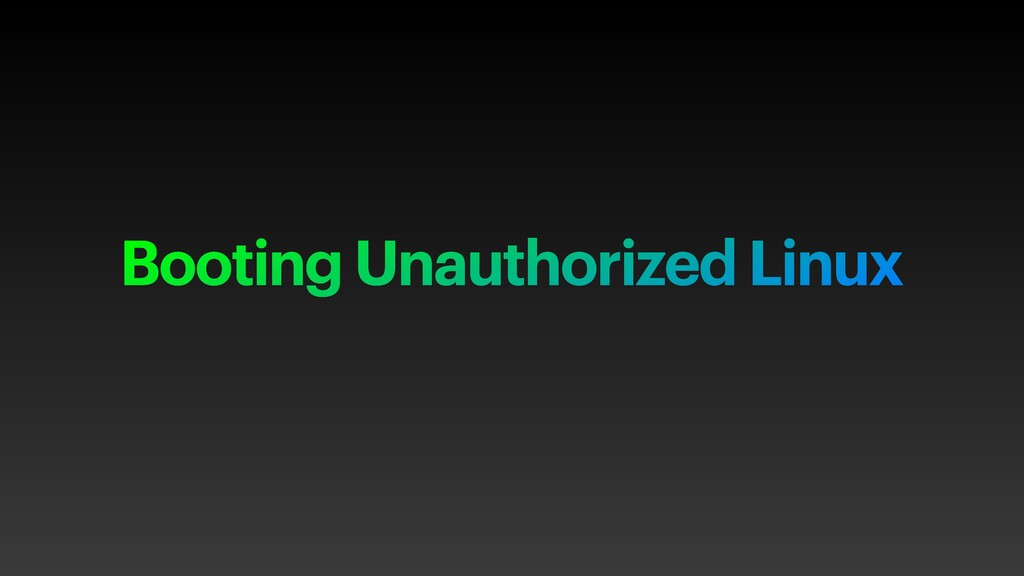 Booting Unauthorized Linux