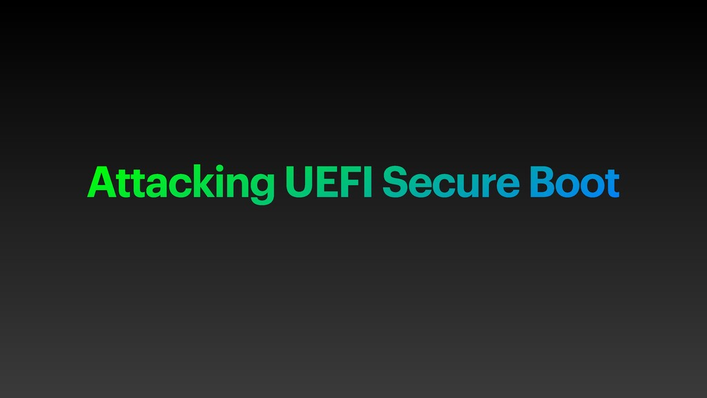 Attacking UEFI Secure Boot