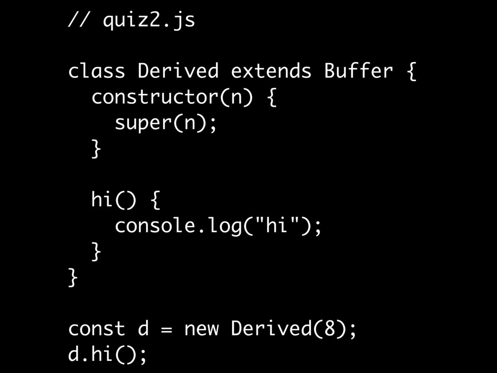 // quiz2.js class Derived extends Buffer { cons...