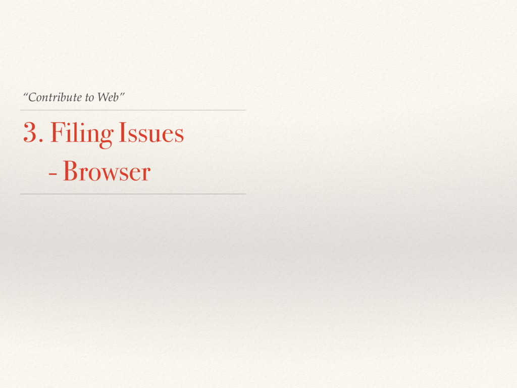 """Contribute to Web"" 3. Filing Issues - Browser"