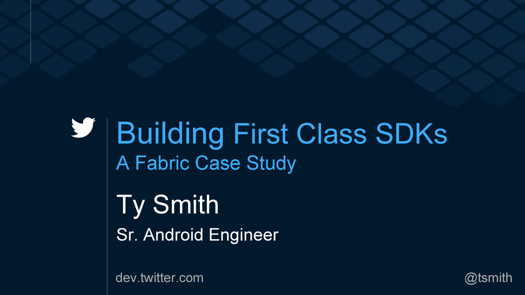 dev.twitter.com @tsmith Building First Class SD...
